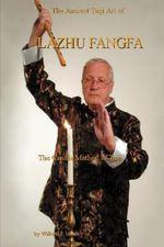 The Ancient Taiji Art of Lazhu Fangfa : The Candle Method of Taiji - Willard J. Lamb