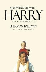 Growing Up with Harry :  Stories of Character - Sherman Baldwin