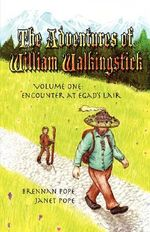 The Adventures of William Walkingstick : Volume One: Encounter at Egad's Lair - Brennan Pope