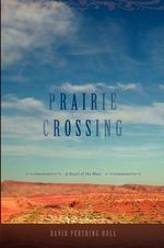 Prairie Crossing : A Novel of the West - David Pershing Hull