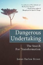 Dangerous Undertaking : The Search for Transformation - James Harlow Brown