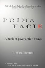 Prima Facie : A Book of Psychaotic* Essays - Richard Thomas