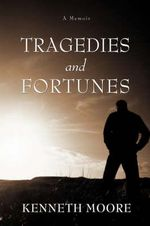 Tragedies and Fortunes : A Memoir - Kenneth Moore