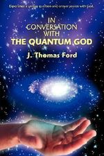 In Conversation with the Quantum God - J. Thomas Ford