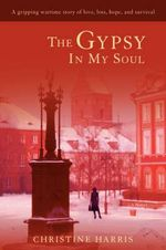 The Gypsy in My Soul : A Gripping Wartime Story of Love, Loss, Hope, and Survival - Christine Harris