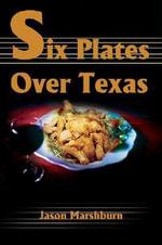 Six Plates Over Texas - Jason M Marshburn