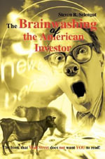 The Brainwashing of the American Investor - Steven R Selengut