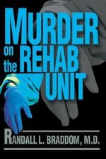 Murder on the Rehab Unit - Randall L Braddom