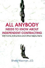 ALL Anybody Needs to Know About Independent Contracting - J.D., Shelly Waxman