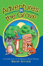 Adventures in the Grove - Norm M Gillam
