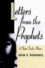 Letters from the Prophets : A Theatre Teacher's Memoir - Julian Schlusberg