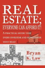 Real Estate; Everyone Can Afford It! - Bryan K Law