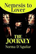 The Journey : Nemesis to Lover - Norma P D'Aguilar