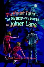 Foster Twins in the Mystery of the House on Joiner Lane - Jim D. Brown