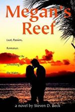 Megan's Reef : Lust, Passion, Romance. There Must Be Something in the Water - Steven D Beck