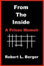 From the Inside : A Prison Memoir - Robert L. Berger