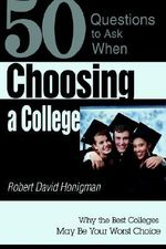Choosing a College : Why the Best Colleges May be Your Worst C - Robert David Honigman