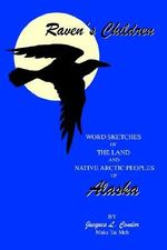 Raven's Children : Word Sketches of the Land and Native Arctic - Jacques L Condor