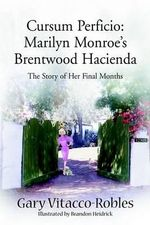 Cursum Perficio : Marilyn Monroe's Brentwood Hacienda: The Story of Her Final Months - Gary Vitacco-Robles