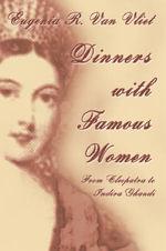 Dinners with Famous Women - Eugenia R Van Vliet