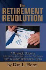 The Retirement Revolution - Dan L Flores
