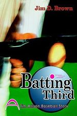 Batting Third :  A Tim Allison Baseball Story - Jim D. Brown