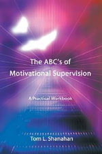 The ABC's of Motivational Supervision - Tom L Shanahan