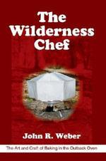 The Wilderness Chef - John R Weber