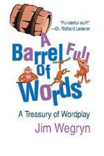 A Barrel Full of Words - Jim Wegryn