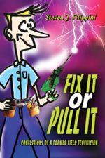 Fix It or Pull It : Confessions of a Former Field Technician - Steven J Filippini