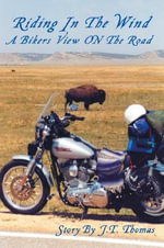 Riding in the Wind A Bikers View on the Road - J.T. Thomas