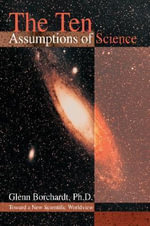 The Ten Assumptions of Science - Glenn Borchardt Ph.D.