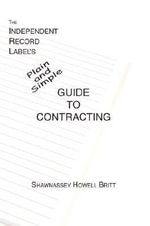 The Independent Record Label's Plain and Simple Guide to Contracting - Shawnassey Howell Britt