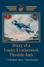 Diary of a Lucky Leatherneck Throttle Jock - William E Reynolds