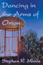 Dancing in the Arms of Orion - Stephen R Moore