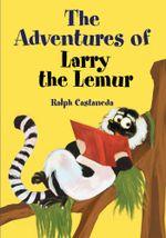The Adventures of Larry the Lemur - Ralph Castaneda