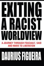 Exiting a Racist Worldview - Daurius Figueira