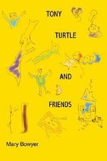 Tony Turtle and Friends - Mary Bowyer