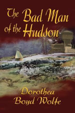 The Bad Man of the Hudson - Dorothea Boyd Wolfe