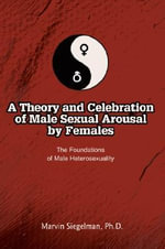 A Theory and Celebration of Male Sexual Arousal by Females - Marvin Siegelman