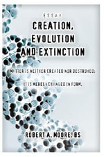 Creation, Evolution and Extinction - Robert A. Moore