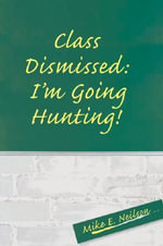 Class Dismissed : I'm Going Hunting! - Mike E. Neilson