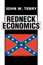 Redneck Economics - John W. Terry