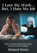 I Love My Work . . . But, I Hate My Job - Richard Werre