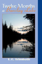 Twelve Months at Barclay Lake - T. E. Trimbath