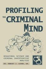 Profiling The Criminal Mind - Dr. Robert J. Girod Sr.