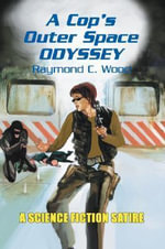 A Cop's Outer Space Odyssey - Raymond C. Wood