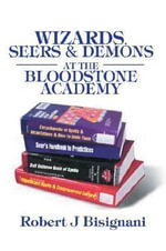 Wizards, Seers & Demons at the Bloodstone Academy - Robert J Bisignani
