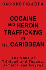 Cocaine and Heroin Trafficking in the Caribbean - Daurius Figueira
