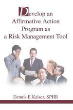 Develop an Affirmative Action Program as a Risk Management Tool - SPHR, Dennis E Kaiser